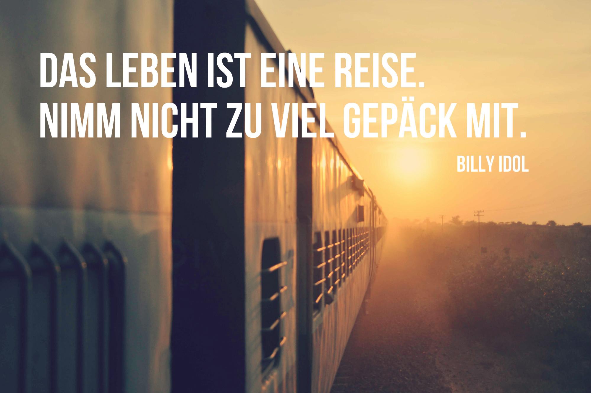 Das Leben ist eine Reise. Nimm nicht zu viel Gepäck mit.