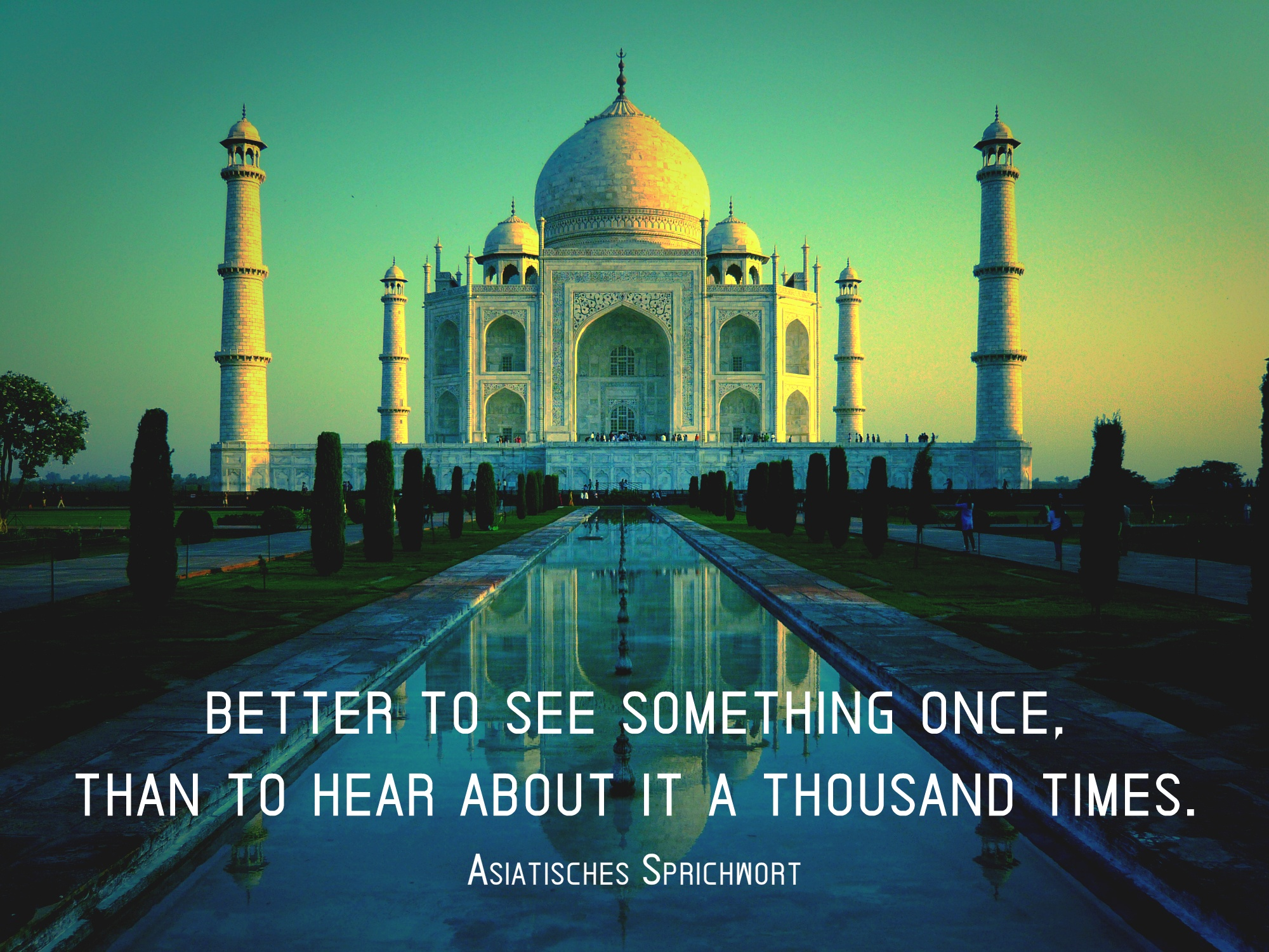 It's better to see something once than to hear about it a thousand times.