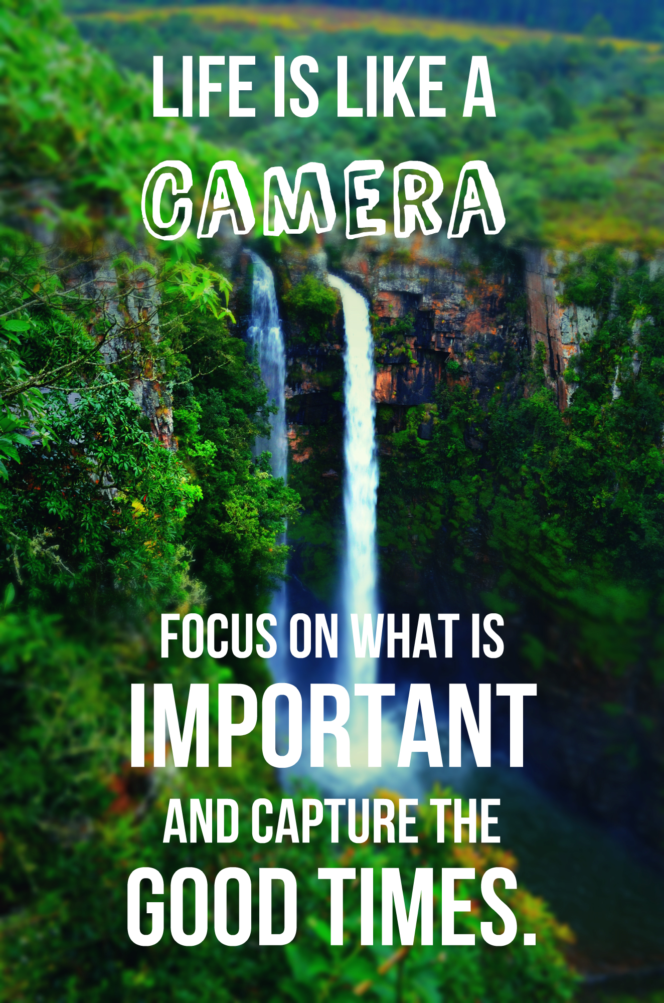 Life is like a camera. Focus on what's important. Capture the good times. And if things don't work out, just take another shot.
