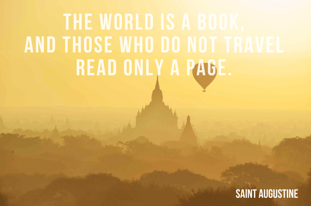The world is a book, and those who don't travel read only a page.