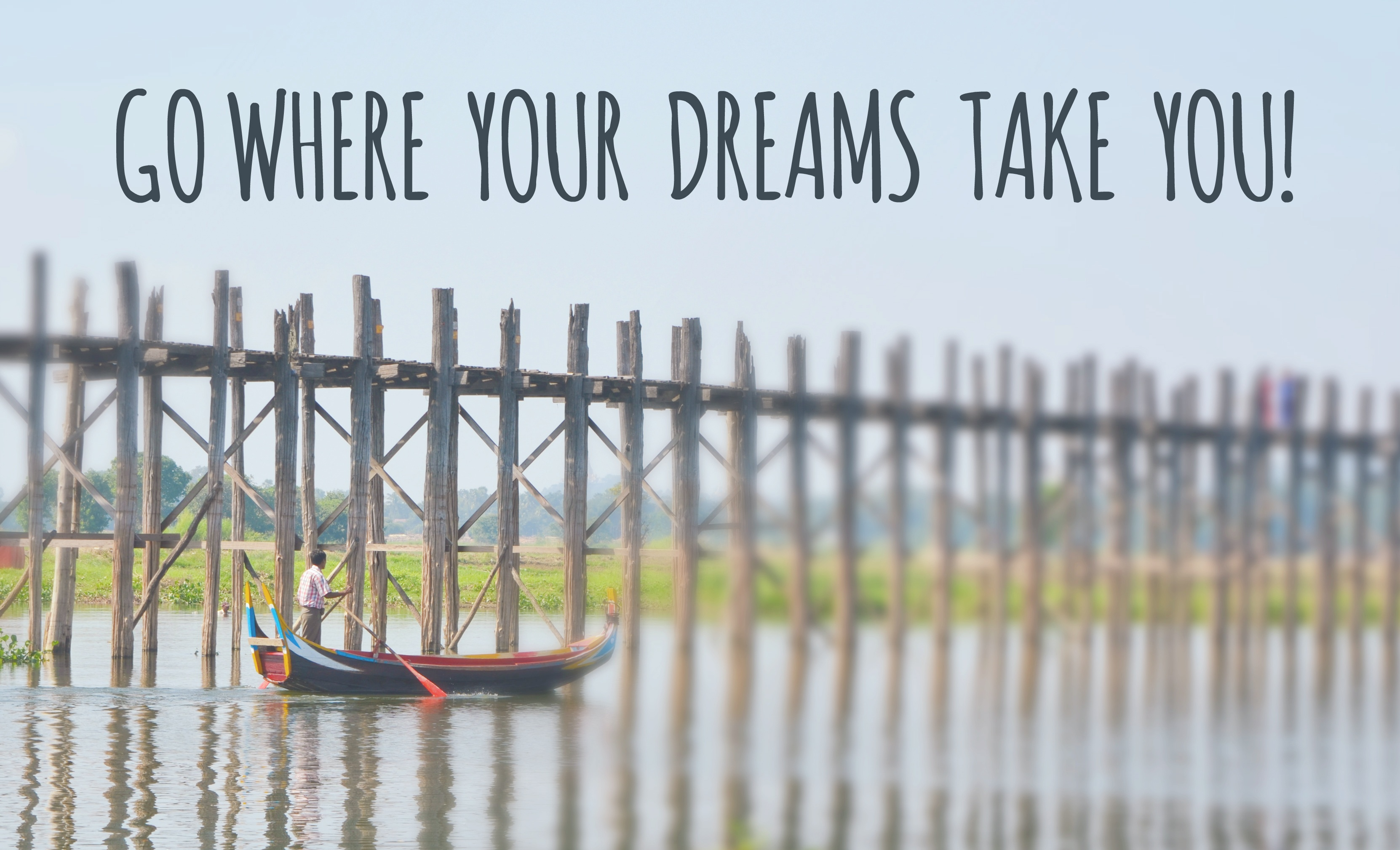 Go where your dreams take you.