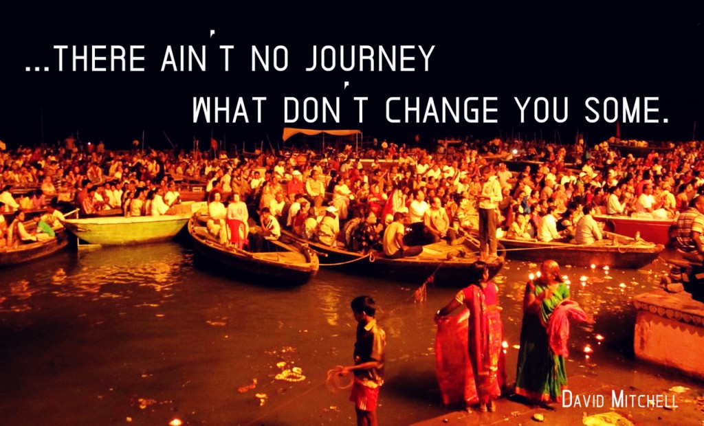 There ain't no journey what don't change you some.