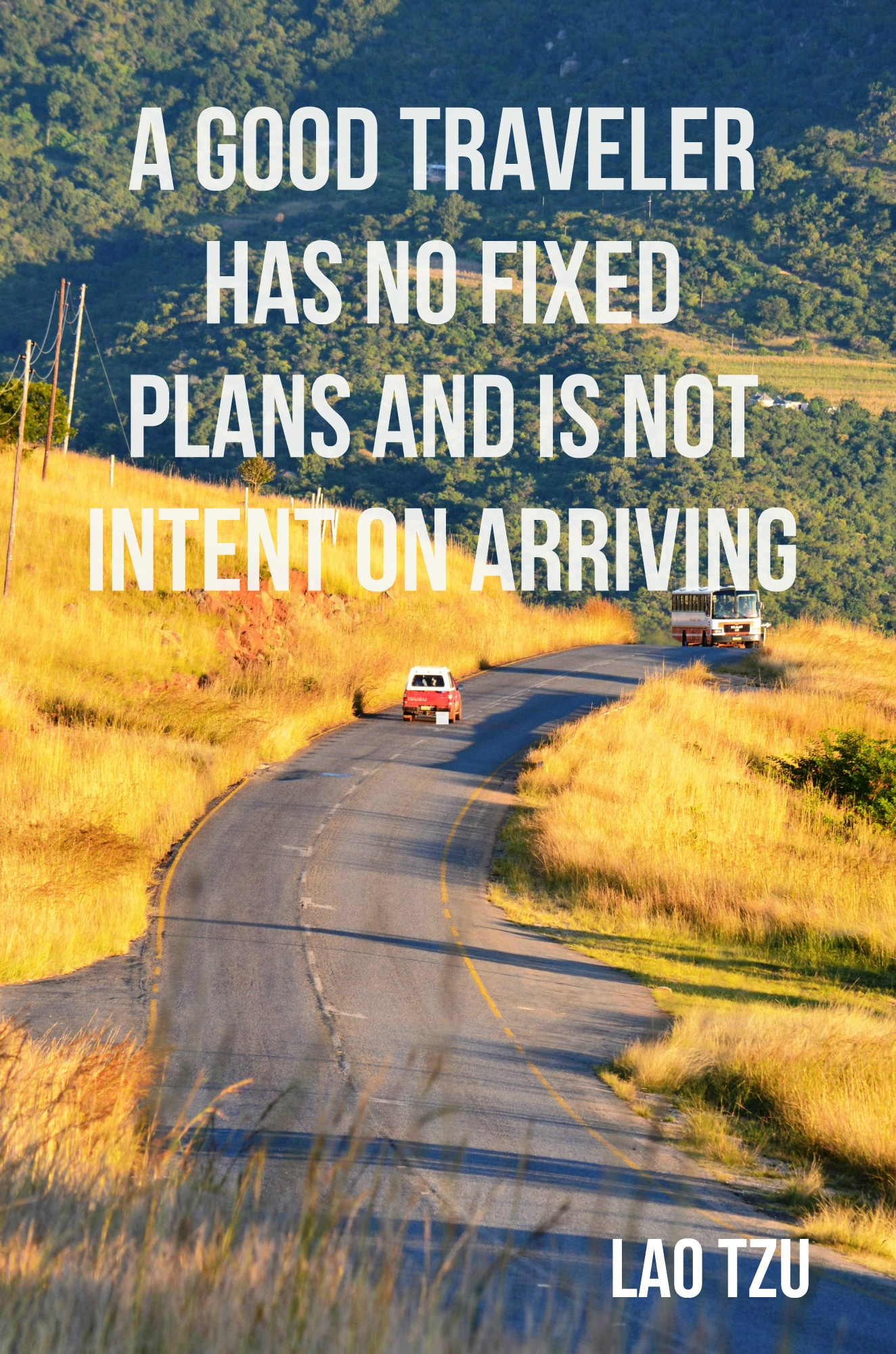 A good traveler has no fixed plans and is not intent upon arriving.