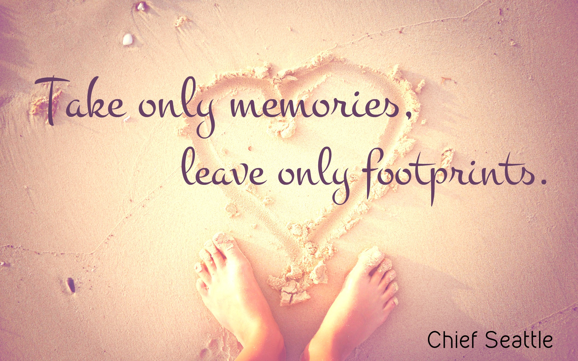 Take only memories, leave only footprints.