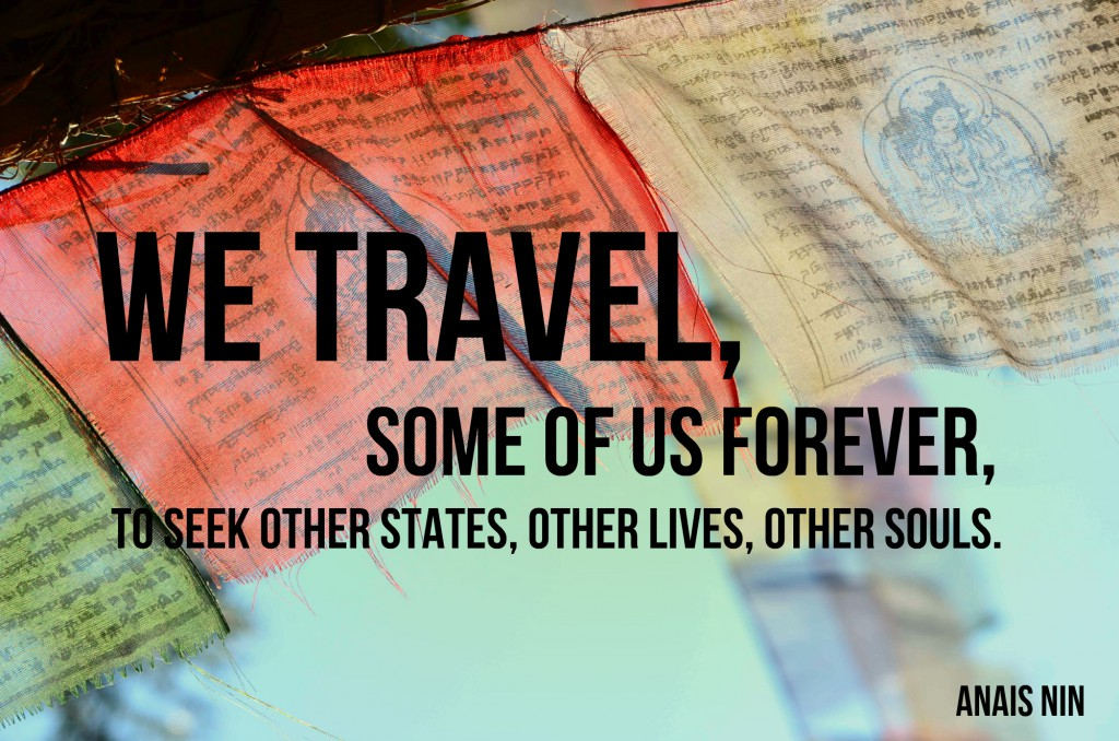 We travel some of us forever, to seek other states, other lives, other souls.