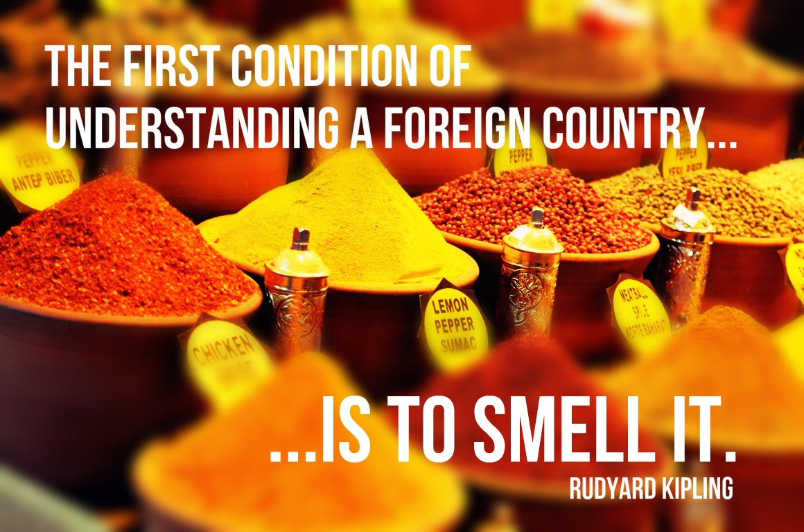 The first condition to understand a foreign country is to smell it.